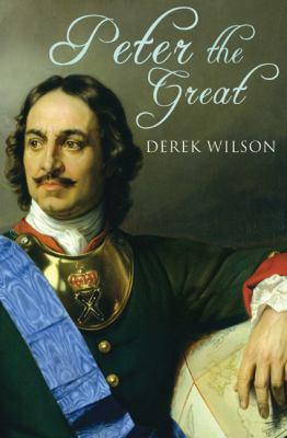 Peter the Great / Derek Wilson.
