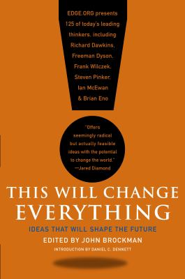 This will change everything : ideas that will shape the future