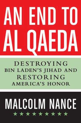 An end to Al Qaeda : destroying Bin Laden's jihad and restoring America's honor