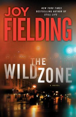 The wild zone : a novel / Joy Fielding.