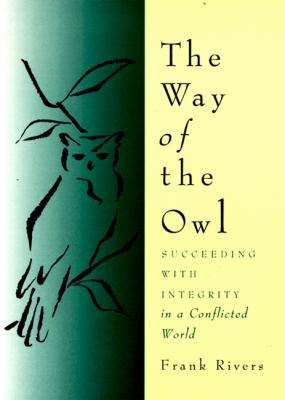 The way of the owl : succeeding with integrity in a conflicted world
