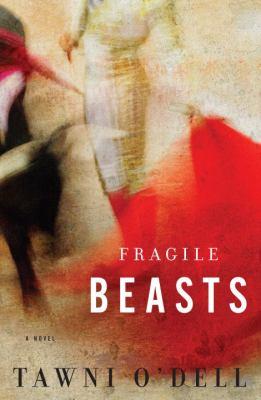 Fragile beasts : a novel / Tawni O'Dell.