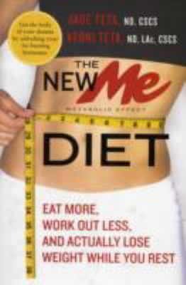 The new ME diet : eat more, work out less, and actually lose weight while you rest