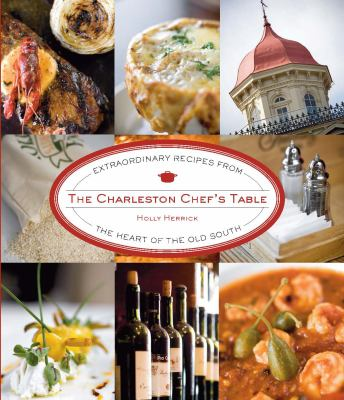 The Charleston chef's table : extraordinary recipes from the heart of the Old South