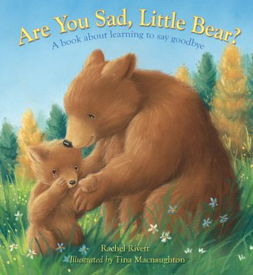 Are you sad, little bear? : a book about learning to say goodbye