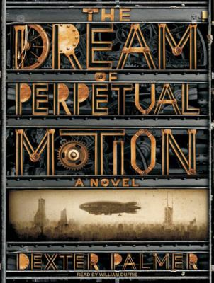 The dream of perpetual motion a novel