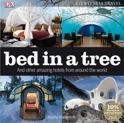 Bed in a tree : and other amazing hotels from around the world