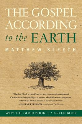 The gospel according to the earth : why the Good Book is a green book