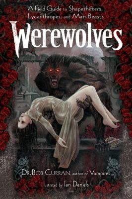 Werewolves : a field guide to shapeshifters, lycanthropes, and man-beasts