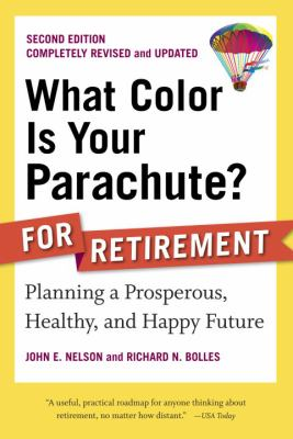 What color is your parachute? for retirement : planning a prosperous, healthy, and happy future