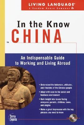 In the know in China : an indispensable cross-cultural guide to working and living abroad