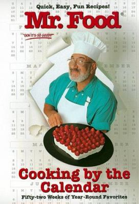 Mr. Food : cooking by the calendar : fifty-two weeks of year-round favorites