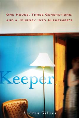 Keeper : one house, three generations, and a journey into Alzheimer's
