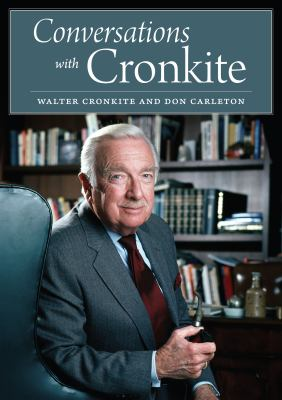 Conversations with Cronkite / Walter Cronkite and Don Carleton ; foreword by Morley Safer.