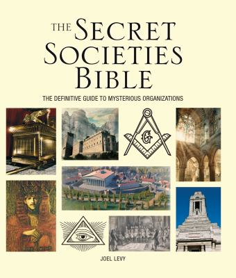 The secret societies bible : the definitive guide to mysterious organizations