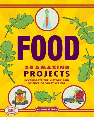 Food : 25 amazing projects : investigate the history and science of what we eat