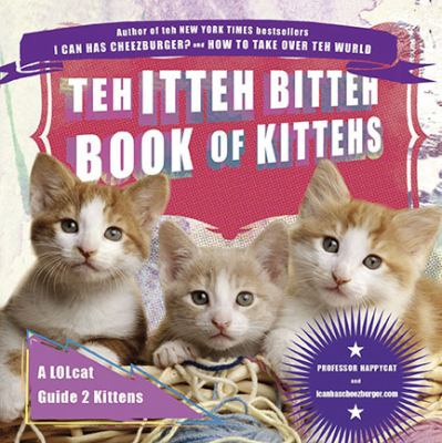 Teh itteh bitteh book of kittehs [sic] : a LOLcat guide 2 kittens