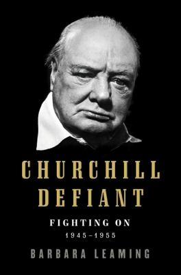 Churchill defiant : fighting on, 1945-1955