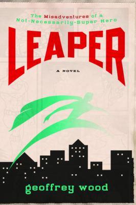 Leaper : the misadventures of a not-necessarily-super hero