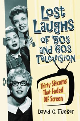 Lost laughs of '50s and '60s television : thirty sitcoms that faded off screen