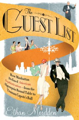 The guest list : how Manhattan defined American sophistication : from the Algonquin round table to Truman Capote's ball