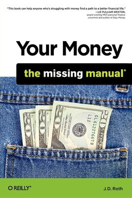 Your money : the missing manual / [by J.D. Roth].