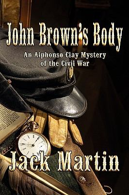 John Brown's body : an Alphonso Clay mystery of the Civil War