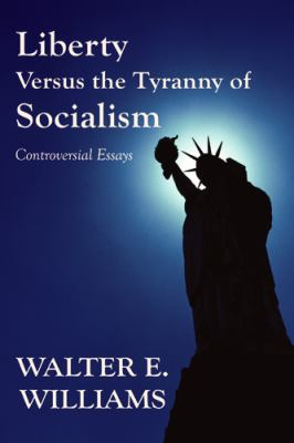 Liberty versus the tyranny of socialism : controversial essays