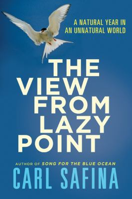 The view from lazy point : a natural year in an unnatural world