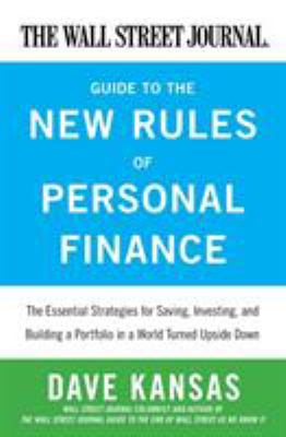 The Wall Street Journal guide to the new rules of personal finance : essential strategies for saving, investing, and building a portfolio in a world turned upside down / Dave Kansas.
