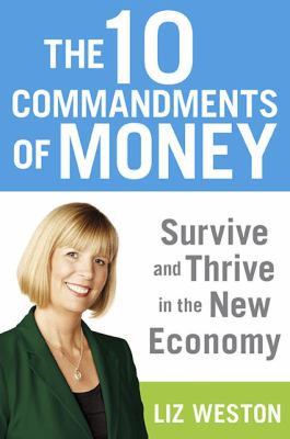 The 10 commandments of money : survive and thrive in the new economy / Liz Weston.
