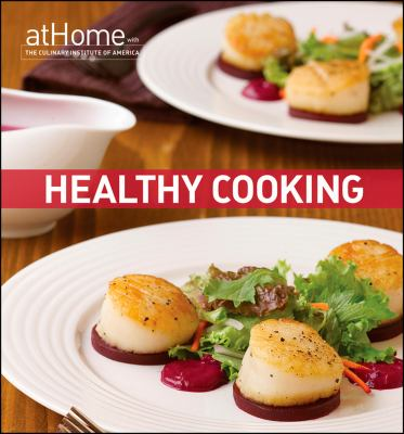 Healthy cooking : at home with the Culinary Institute of America.