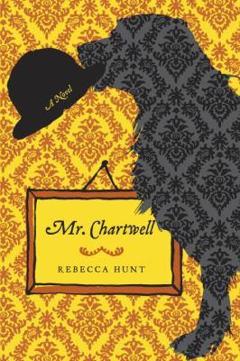 Mr. Chartwell : a novel / Rebecca Hunt.