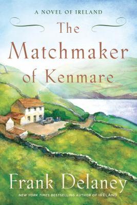 The matchmaker of Kenmare : a novel of Ireland / Frank Delaney.