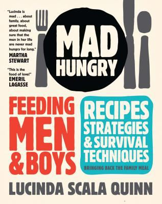 Mad hungry : feeding men and boys : recipes, strategies, and survival techniques