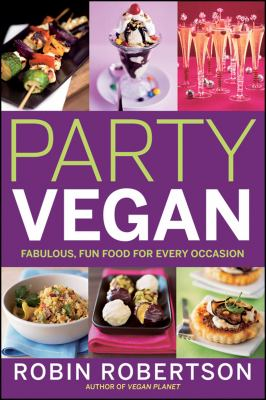 Party vegan : fabulous, fun food for every occasion