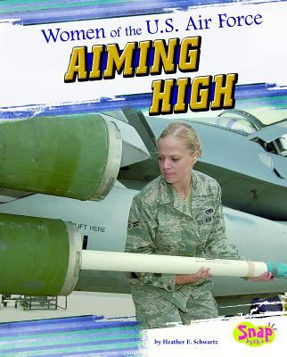 Women of the U.S. Air Force : aiming high / by Heather E. Schwartz.