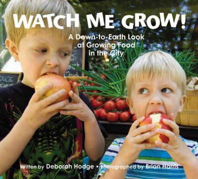 Watch me grow : a down-to-earth  look at growing food in the city