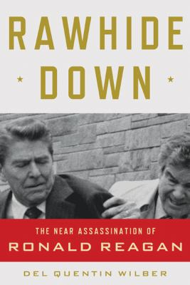 Rawhide down : the near assassination of Ronald Reagan