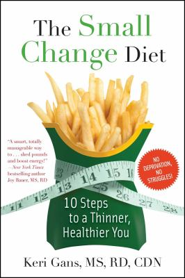 The small change diet : 10 steps to a thinner, healthier you
