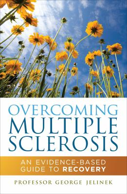 Overcoming multiple sclerosis : an evidence-based guide to recovery
