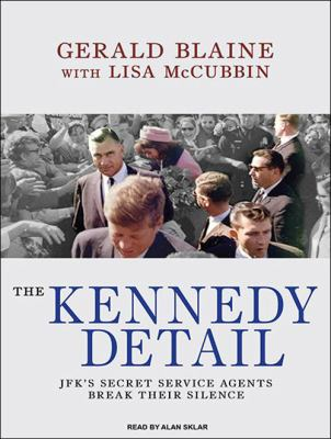 The Kennedy detail [sound recording] : [JFK's secret service agents break their silence] / Gerald Blaine with Lisa McCubbin.