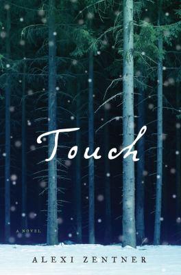 Touch : a novel / Alexi Zentner.