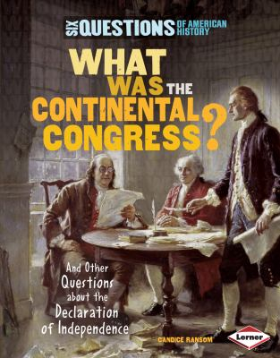 What was the Continental Congress? : and other questions about the Declaration of Independence