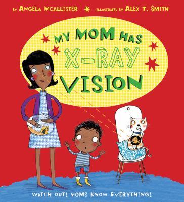 My mom has x-ray vision