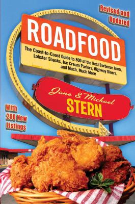 Roadfood : the coast-to-coast guide to 800 of the best barbecue joints, lobster shacks, ice cream parlors, highway diners, and much, much more