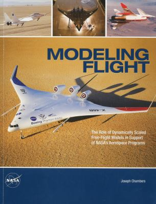 Modeling flight : the role of dynamically scaled free-flight models in support of NASA's aerospace programs