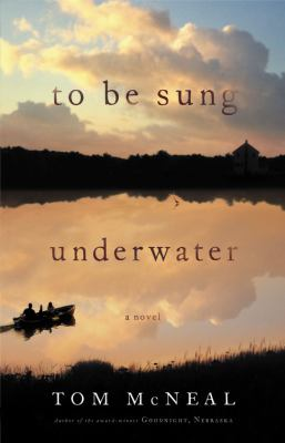 To be sung underwater : a novel / Tom McNeal.