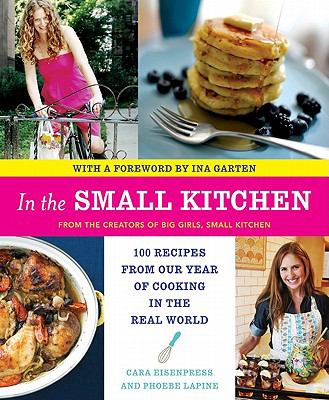 In the small kitchen : 100 recipes from our year of cooking in the real world