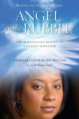 Angel in the rubble  : the miraculous rescue of 9/11's last survivor